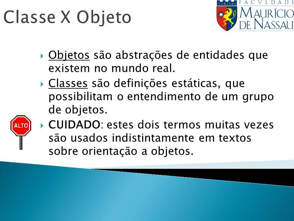 Classe X Objeto Objetos são abstrações de entidades que existem no mundo real. Classes são definições estáticas, que possibilitam o entendimento de um