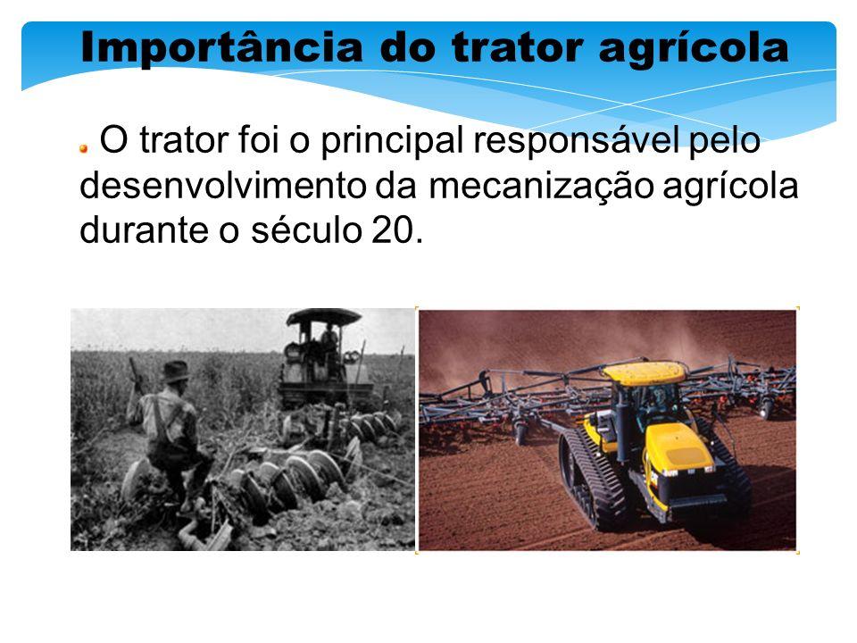Importância do trator agrícola O trator foi o principal responsável pelo desenvolvimento da mecanização agrícola durante o século 20.