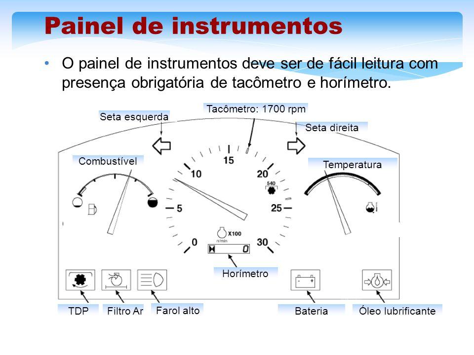 Painel de instrumentos O painel de instrumentos deve ser de fácil leitura com presença obrigatória de tacômetro e horímetro. Combustível Temperatura S