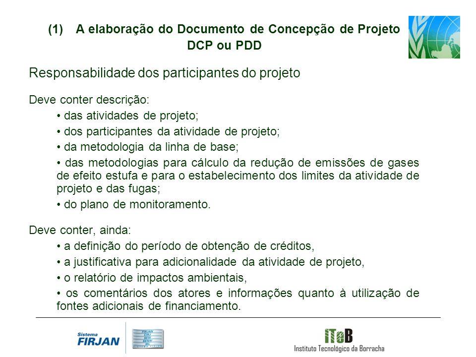 A elaboração do Documento de Concepção de Projeto DCP ou PDD Responsabilidade dos participantes do projeto Deve conter descrição: das atividades de pr