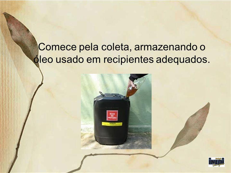 Comece pela coleta, armazenando o óleo usado em recipientes adequados.