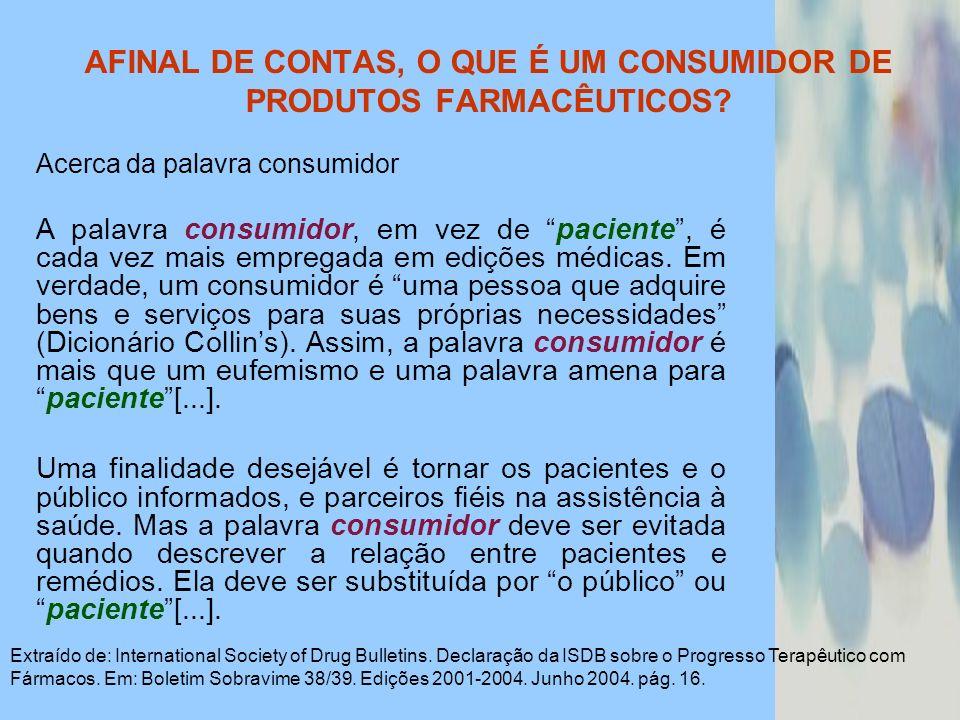 AFINAL DE CONTAS, O QUE É UM CONSUMIDOR DE PRODUTOS FARMACÊUTICOS? Acerca da palavra consumidor A palavra consumidor, em vez de paciente, é cada vez m