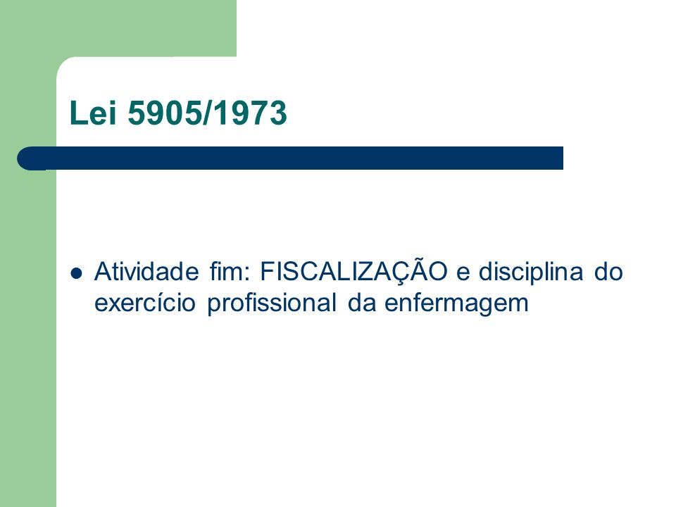 Lei 5905/1973 Atividade fim: FISCALIZAÇÃO e disciplina do exercício profissional da enfermagem