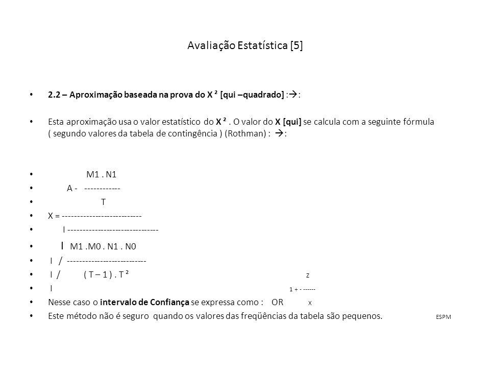 Avaliação Estatística [5] 2.2 – Aproximação baseada na prova do X ² [qui –quadrado] : : Esta aproximação usa o valor estatístico do X ². O valor do X