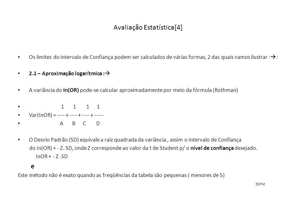 Avaliação Estatística[4] Os limites do intervalo de Confiança podem ser calculados de várias formas, 2 das quais vamos ilustrar : : 2.1 – Aproximação