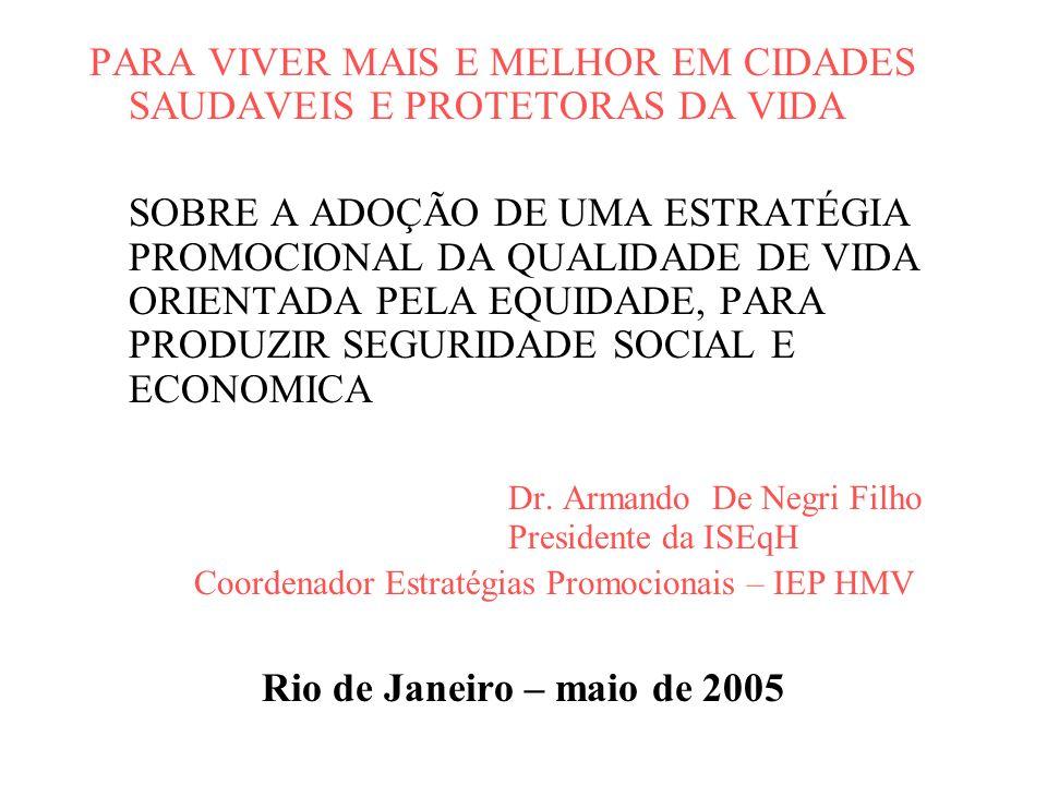 PARA VIVER MAIS E MELHOR EM CIDADES SAUDAVEIS E PROTETORAS DA VIDA SOBRE A ADOÇÃO DE UMA ESTRATÉGIA PROMOCIONAL DA QUALIDADE DE VIDA ORIENTADA PELA EQUIDADE, PARA PRODUZIR SEGURIDADE SOCIAL E ECONOMICA Dr.