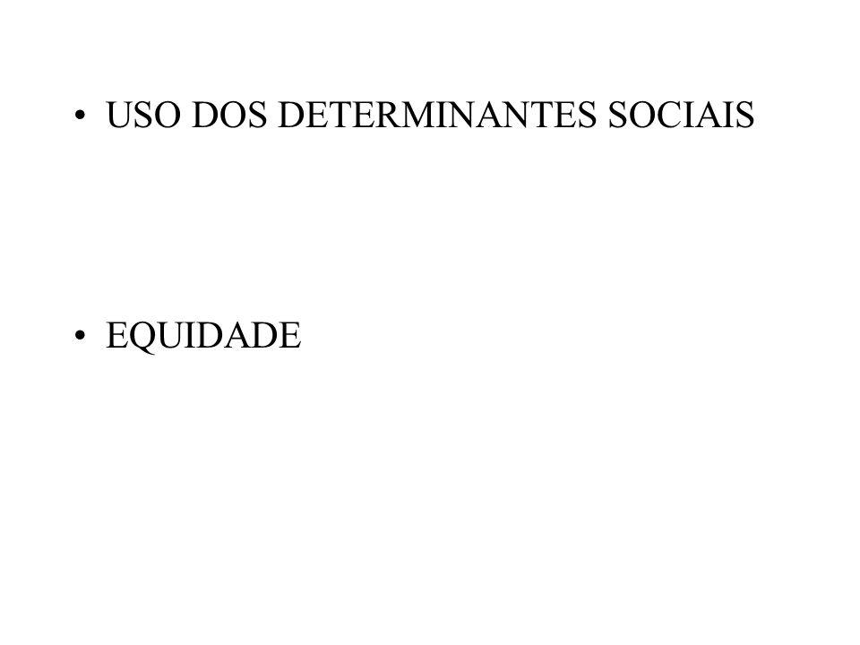 USO DOS DETERMINANTES SOCIAIS EQUIDADE