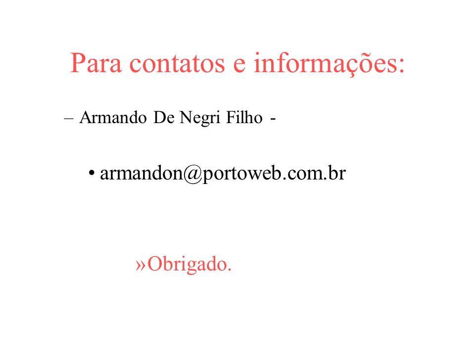 Para contatos e informações: –Armando De Negri Filho - armandon@portoweb.com.br »Obrigado.