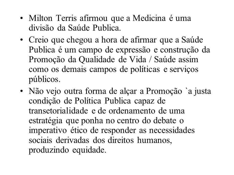 Milton Terris afirmou que a Medicina é uma divisão da Saúde Publica.