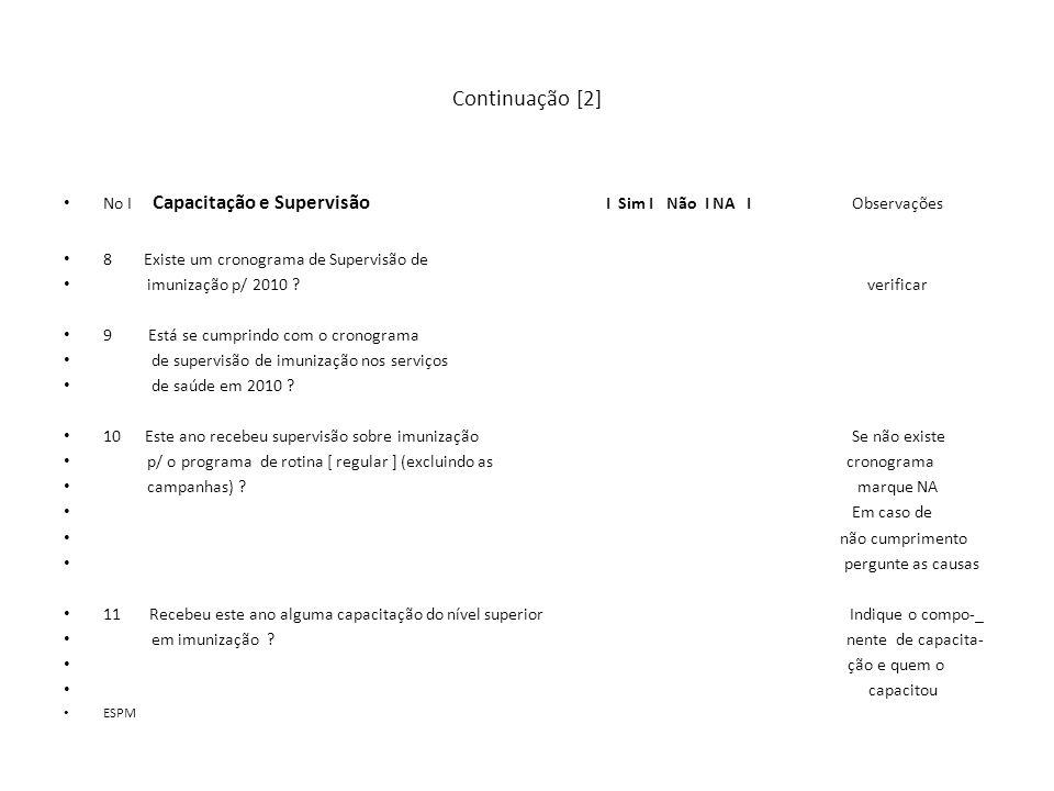 Continuação [2] No I Capacitação e Supervisão I Sim I Não I NA I Observações 8 Existe um cronograma de Supervisão de imunização p/ 2010 ? verificar 9