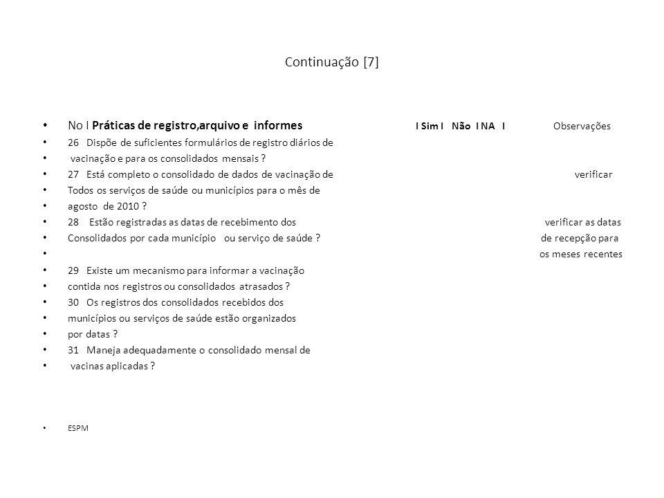 Continuação [7] No I Práticas de registro,arquivo e informes I Sim I Não I NA I Observações 26 Dispõe de suficientes formulários de registro diários d
