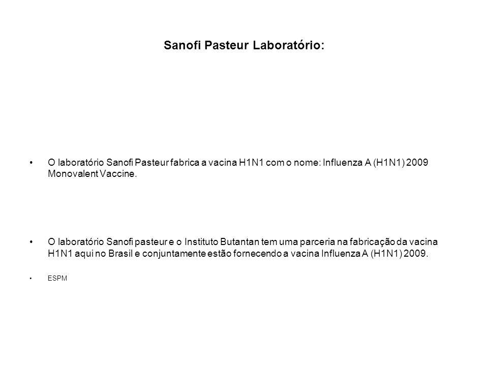 Sanofi Pasteur Laboratório: O laboratório Sanofi Pasteur fabrica a vacina H1N1 com o nome: Influenza A (H1N1) 2009 Monovalent Vaccine. O laboratório S