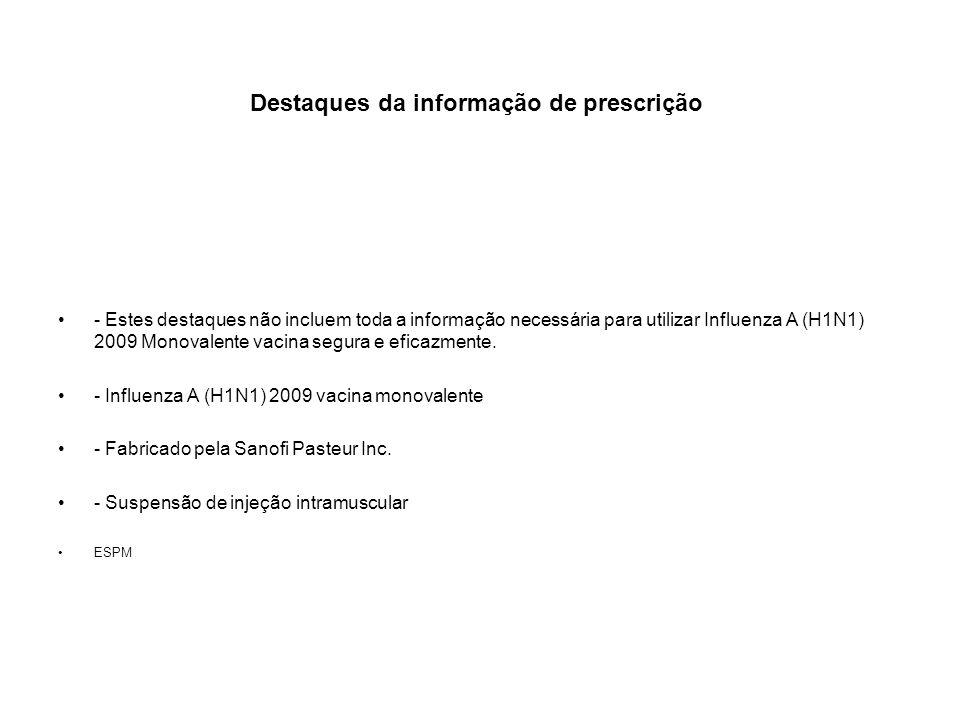 Destaques da informação de prescrição - Estes destaques não incluem toda a informação necessária para utilizar Influenza A (H1N1) 2009 Monovalente vac