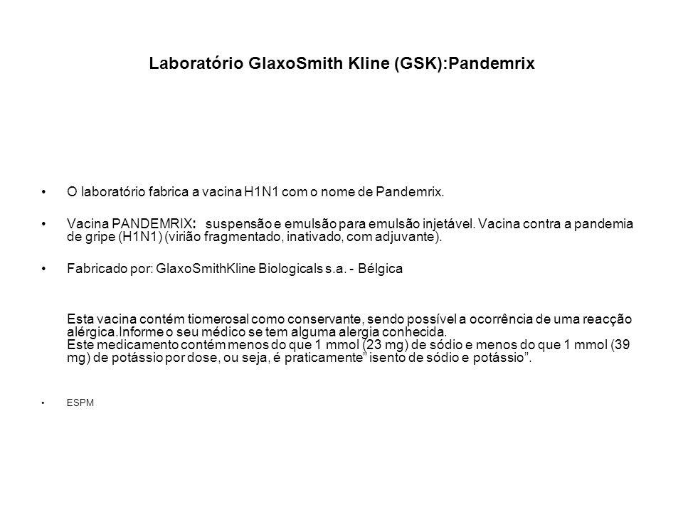 Laboratório GlaxoSmith Kline (GSK):Pandemrix O laboratório fabrica a vacina H1N1 com o nome de Pandemrix. Vacina PANDEMRIX: suspensão e emulsão para e