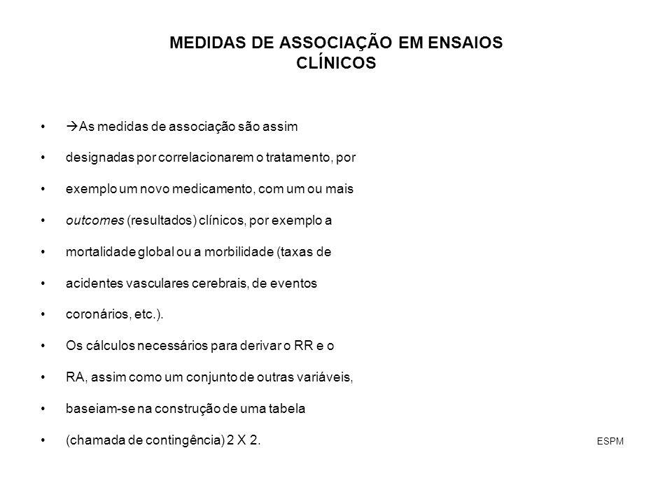 MEDIDAS DE ASSOCIAÇÃO EM ENSAIOS CLÍNICOS As medidas de associação são assim designadas por correlacionarem o tratamento, por exemplo um novo medicame