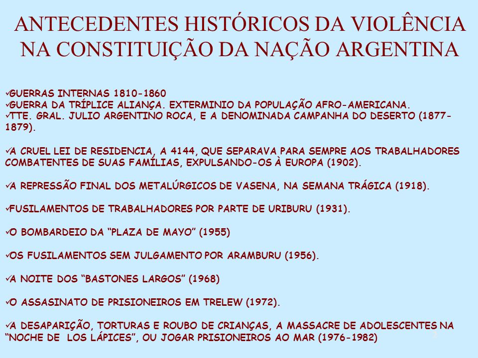 2 ANTECEDENTES HISTÓRICOS DA VIOLÊNCIA NA CONSTITUIÇÃO DA NAÇÃO ARGENTINA GUERRAS INTERNAS 1810-1860 GUERRA DA TRÍPLICE ALIANÇA.