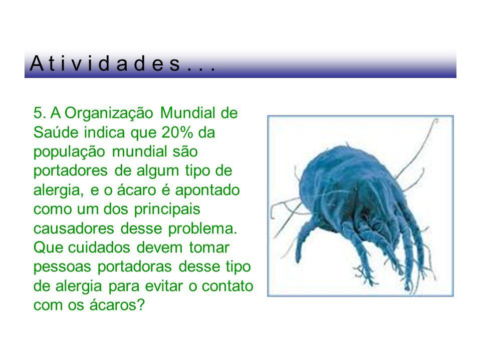 5. A Organização Mundial de Saúde indica que 20% da população mundial são portadores de algum tipo de alergia, e o ácaro é apontado como um dos princi