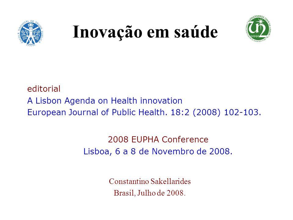 Constantino Sakellarides Brasil, Julho de 2008. editorial A Lisbon Agenda on Health innovation European Journal of Public Health. 18:2 (2008) 102-103.
