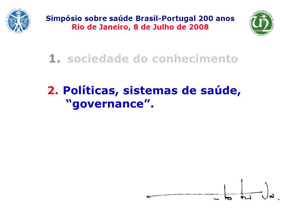 1. sociedade do conhecimento Simpósio sobre saúde Brasil-Portugal 200 anos Rio de Janeiro, 8 de Julho de 2008 2. Políticas, sistemas de saúde, governa