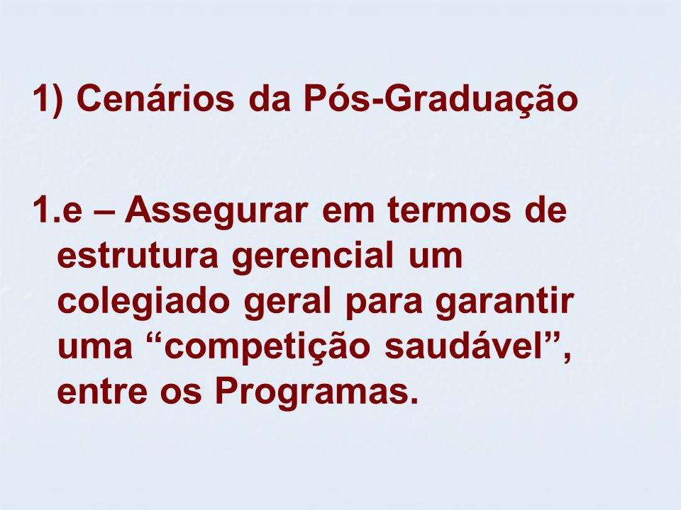 1) Cenários da Pós-Graduação 1.e – Assegurar em termos de estrutura gerencial um colegiado geral para garantir uma competição saudável, entre os Progr