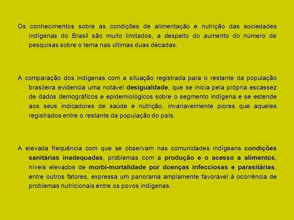 Os conhecimentos sobre as condições de alimentação e nutrição das sociedades indígenas do Brasil são muito limitados, a despeito do aumento do número