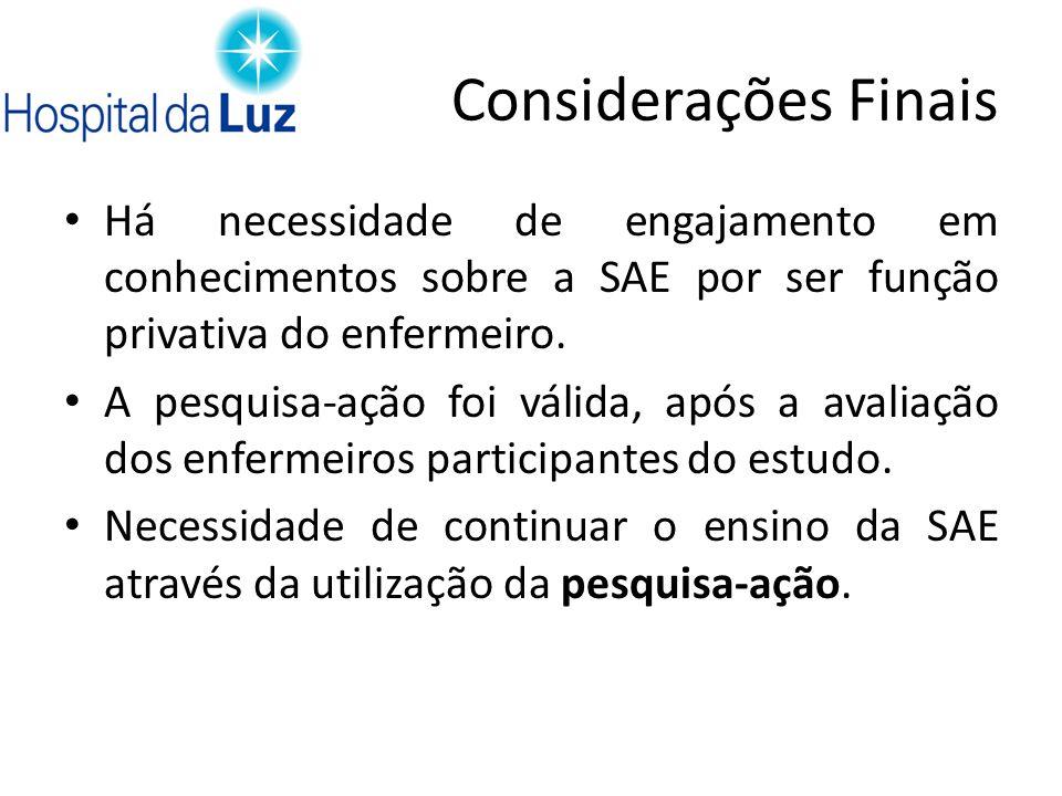 Considerações Finais Há necessidade de engajamento em conhecimentos sobre a SAE por ser função privativa do enfermeiro. A pesquisa-ação foi válida, ap