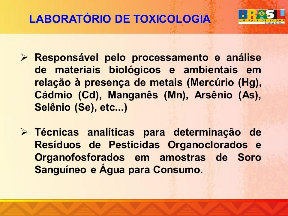 LABORATÓRIO DE TOXICOLOGIA Responsável pelo processamento e análise de materiais biológicos e ambientais em relação à presença de metais (Mercúrio (Hg