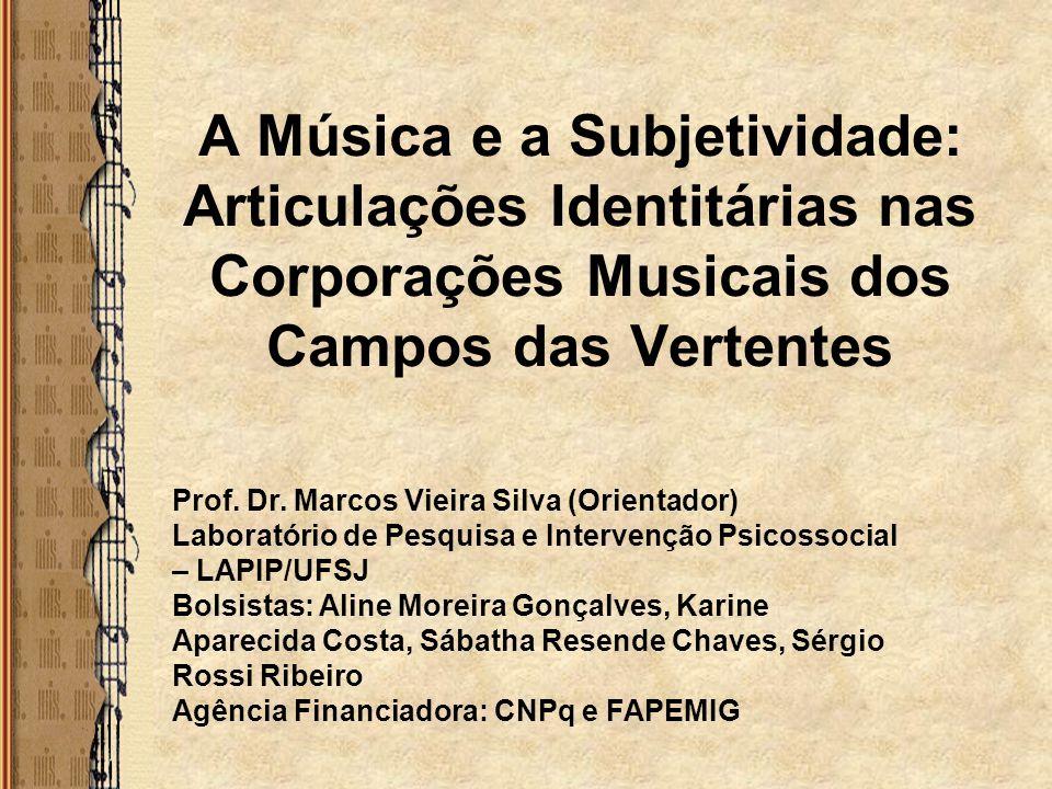 A Música e a Subjetividade: Articulações Identitárias nas Corporações Musicais dos Campos das Vertentes Prof. Dr. Marcos Vieira Silva (Orientador) Lab