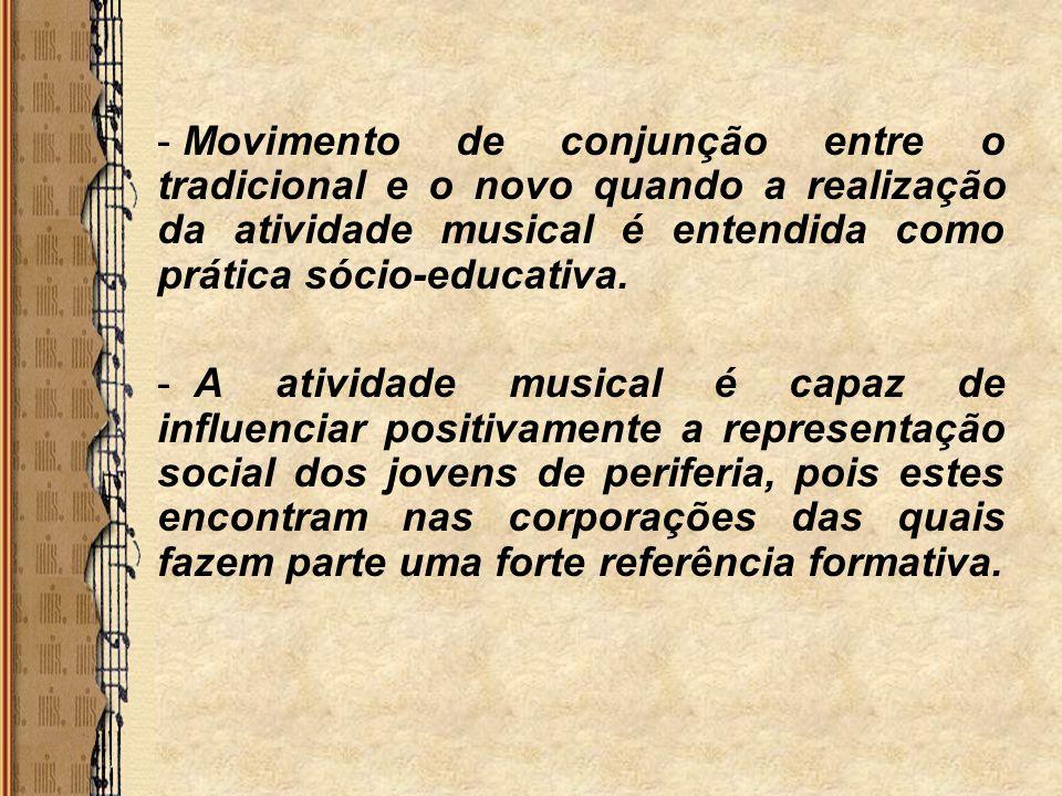 - Movimento de conjunção entre o tradicional e o novo quando a realização da atividade musical é entendida como prática sócio-educativa. - A atividade