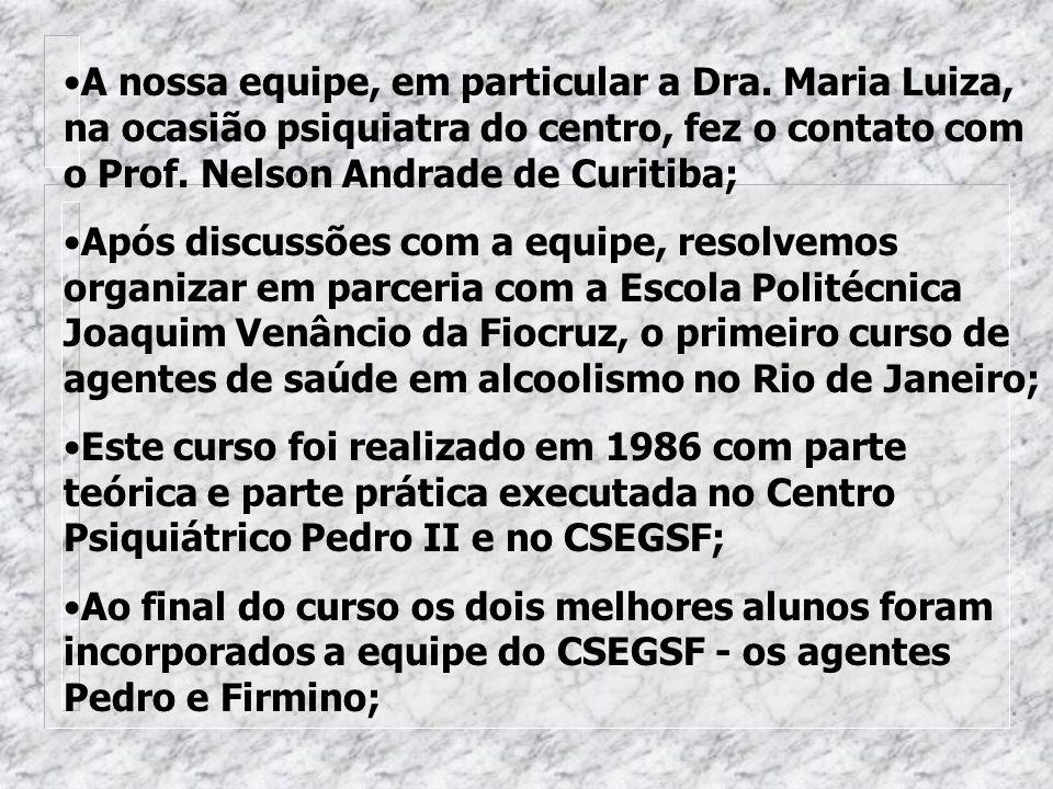 A nossa equipe, em particular a Dra. Maria Luiza, na ocasião psiquiatra do centro, fez o contato com o Prof. Nelson Andrade de Curitiba; Após discussõ