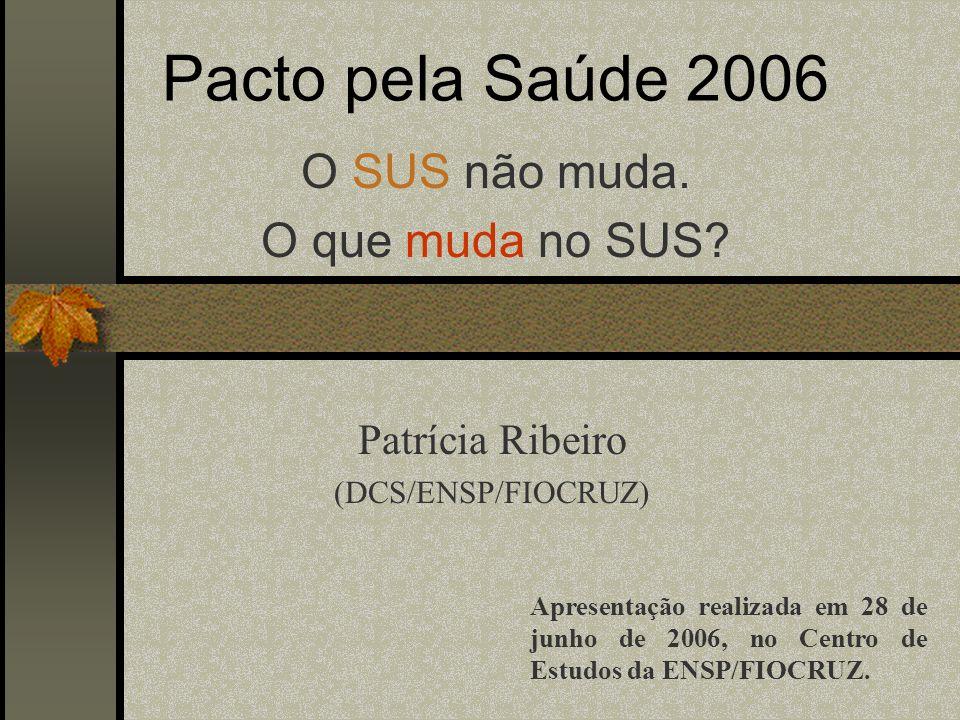 Pacto pela Saúde 2006.O SUS não muda. O que muda no SUS.