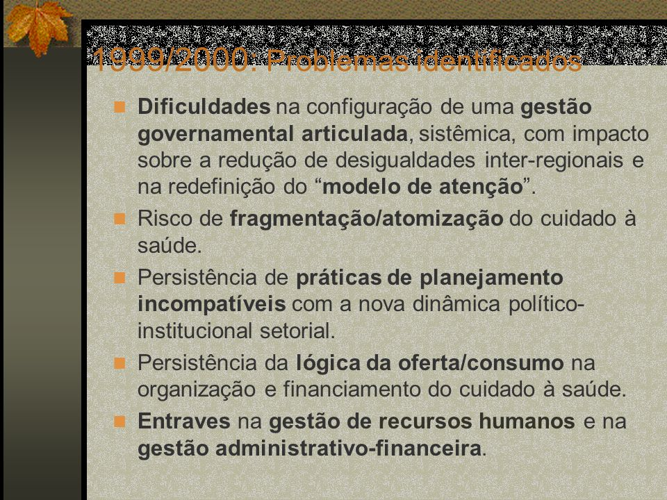 2000/2001: Consensos entre os gestores Necessidade de se assegurar maior autonomia gerencial e financeira aos gestores do SUS nas esferas subnacionais de governo, para o estabelecimento das prioridades locais e para definições quanto ao sistema no âmbito regional.