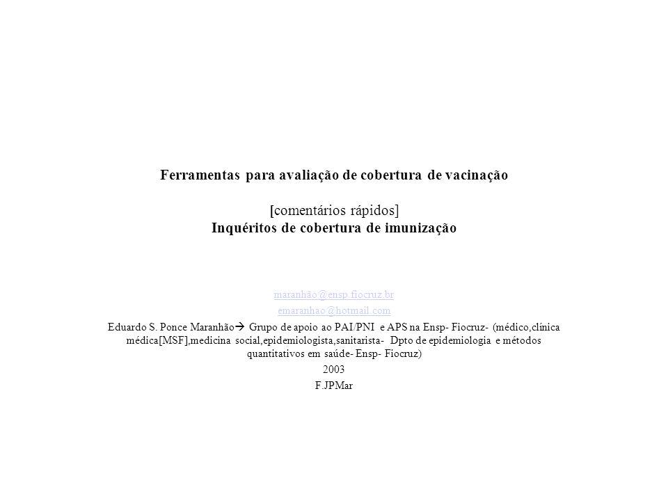 Ferramentas para avaliação de cobertura de vacinação [comentários rápidos] Inquéritos de cobertura de imunização maranhão@ensp.fiocruz.br emaranhao@ho