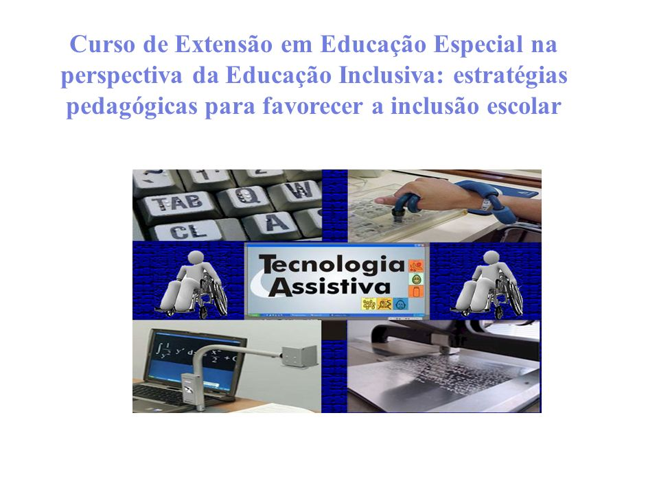 Curso de Extensão em Educação Especial na perspectiva da Educação Inclusiva: estratégias pedagógicas para favorecer a inclusão escolar