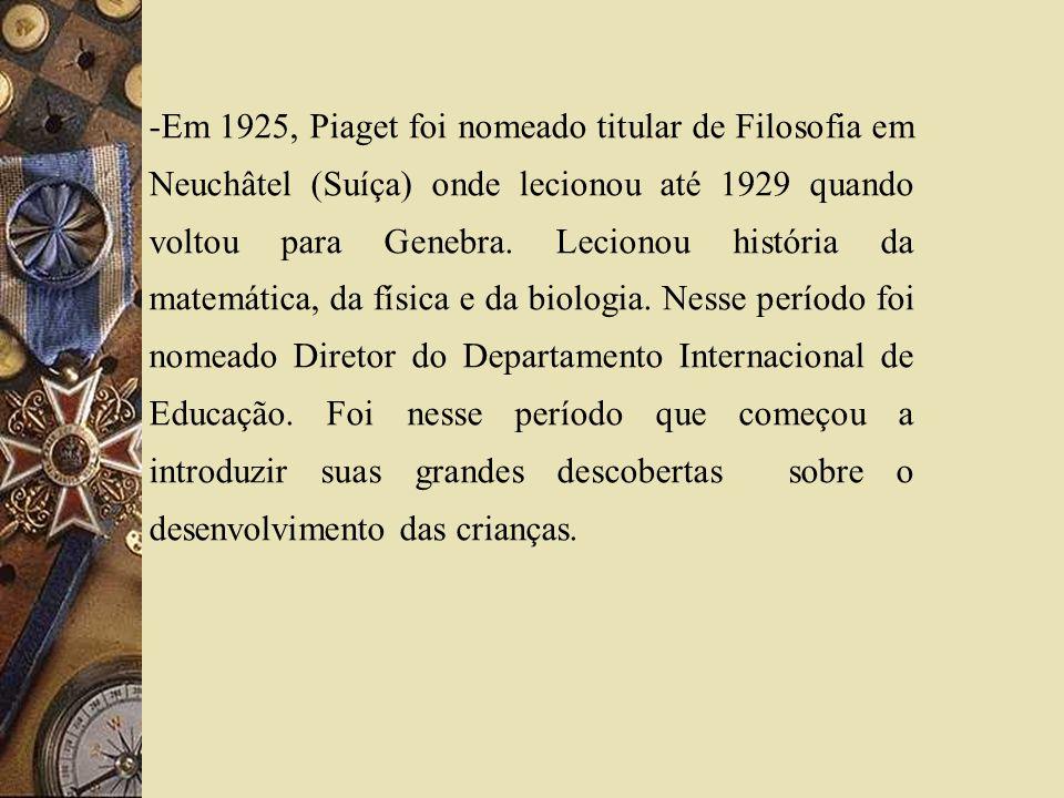 -Em 1925, Piaget foi nomeado titular de Filosofia em Neuchâtel (Suíça) onde lecionou até 1929 quando voltou para Genebra. Lecionou história da matemát