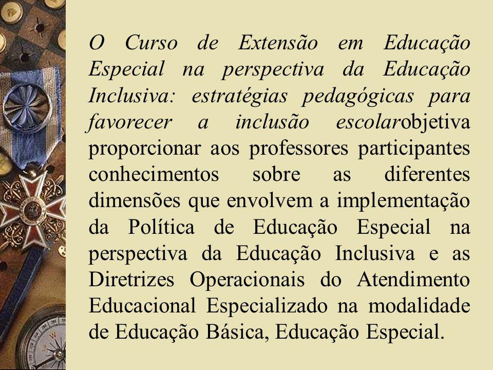 O Curso de Extensão em Educação Especial na perspectiva da Educação Inclusiva: estratégias pedagógicas para favorecer a inclusão escolarobjetiva propo