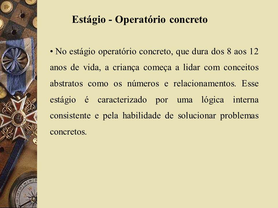 Estágio - Operatório concreto No estágio operatório concreto, que dura dos 8 aos 12 anos de vida, a criança começa a lidar com conceitos abstratos com