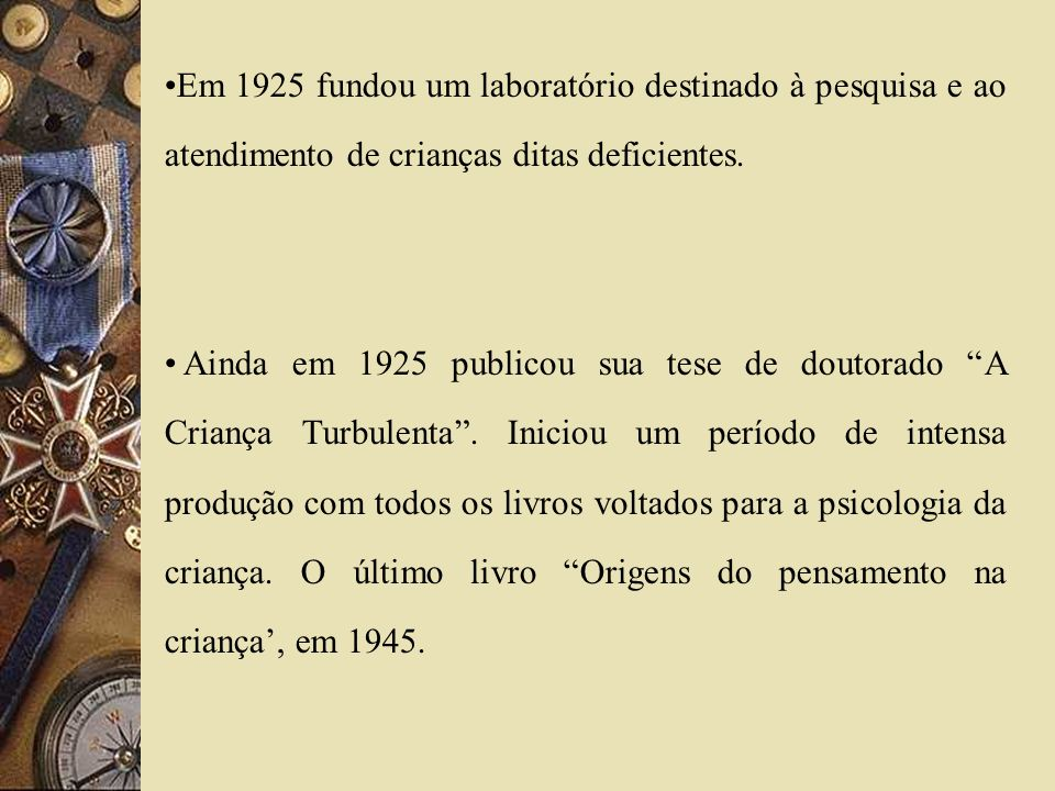 Em 1925 fundou um laboratório destinado à pesquisa e ao atendimento de crianças ditas deficientes. Ainda em 1925 publicou sua tese de doutorado A Cria