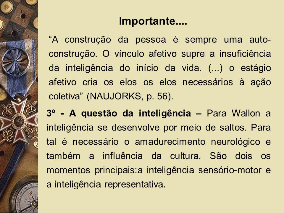 Importante.... A construção da pessoa é sempre uma auto- construção. O vínculo afetivo supre a insuficiência da inteligência do início da vida. (...)