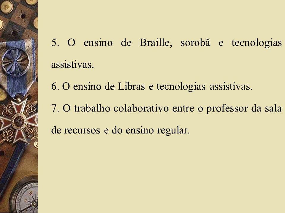 5. O ensino de Braille, sorobã e tecnologias assistivas. 6. O ensino de Libras e tecnologias assistivas. 7. O trabalho colaborativo entre o professor
