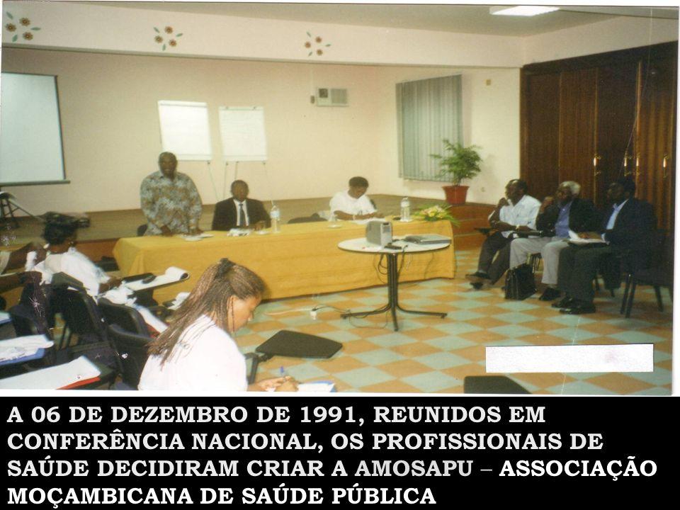 A 06 DE DEZEMBRO DE 1991, REUNIDOS EM CONFERÊNCIA NACIONAL, OS PROFISSIONAIS DE SAÚDE DECIDIRAM CRIAR A AMOSAPU – ASSOCIAÇÃO MOÇAMBICANA DE SAÚDE PÚBL