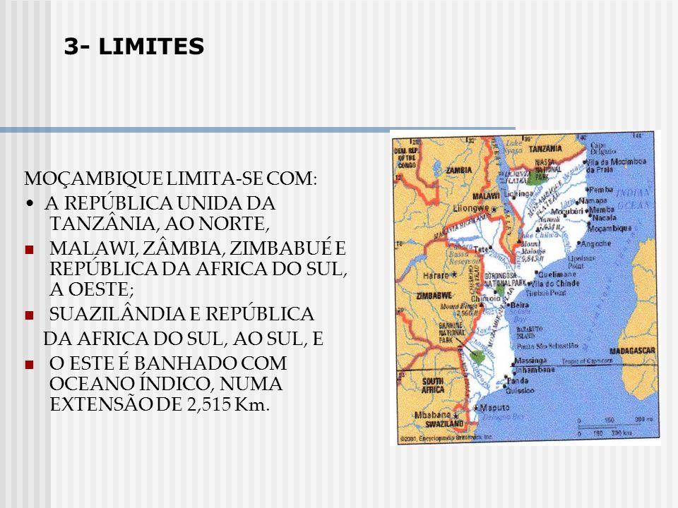 MOÇAMBIQUE LIMITA-SE COM: A REPÚBLICA UNIDA DA TANZÂNIA, AO NORTE, MALAWI, ZÂMBIA, ZIMBABUÉ E REPÚBLICA DA AFRICA DO SUL, A OESTE; SUAZILÂNDIA E REPÚB
