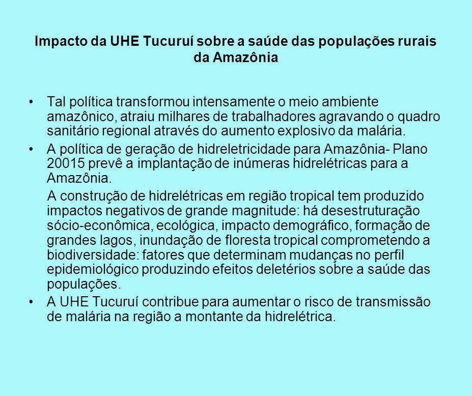 Impacto da UHE Tucuruí sobre a saúde das populações rurais da Amazônia Tal política transformou intensamente o meio ambiente amazônico, atraiu milhare