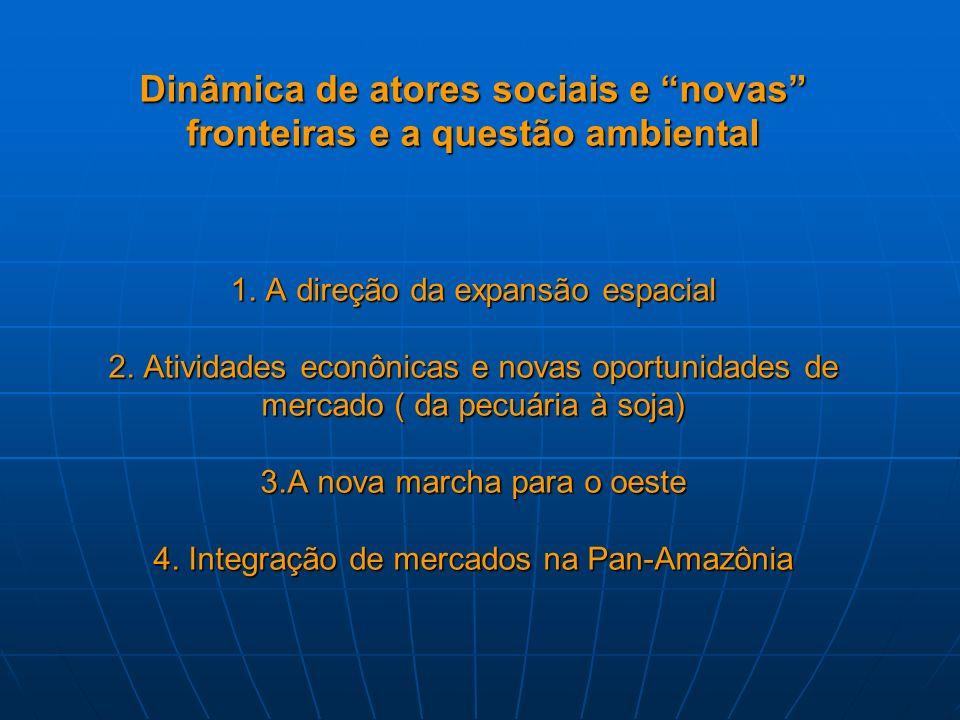 Dinâmica de atores sociais e novas fronteiras e a questão ambiental 1. A direção da expansão espacial 2. Atividades econônicas e novas oportunidades d