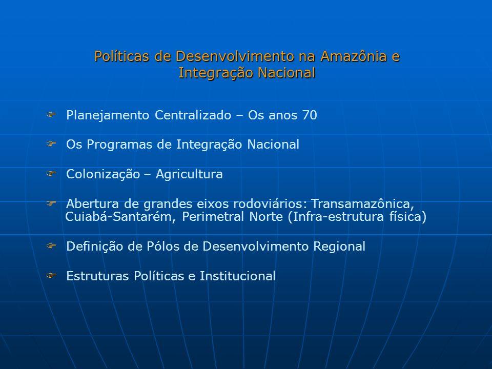 Políticas de Desenvolvimento na Amazônia e Integração Nacional Planejamento Centralizado – Os anos 70 Os Programas de Integração Nacional Colonização