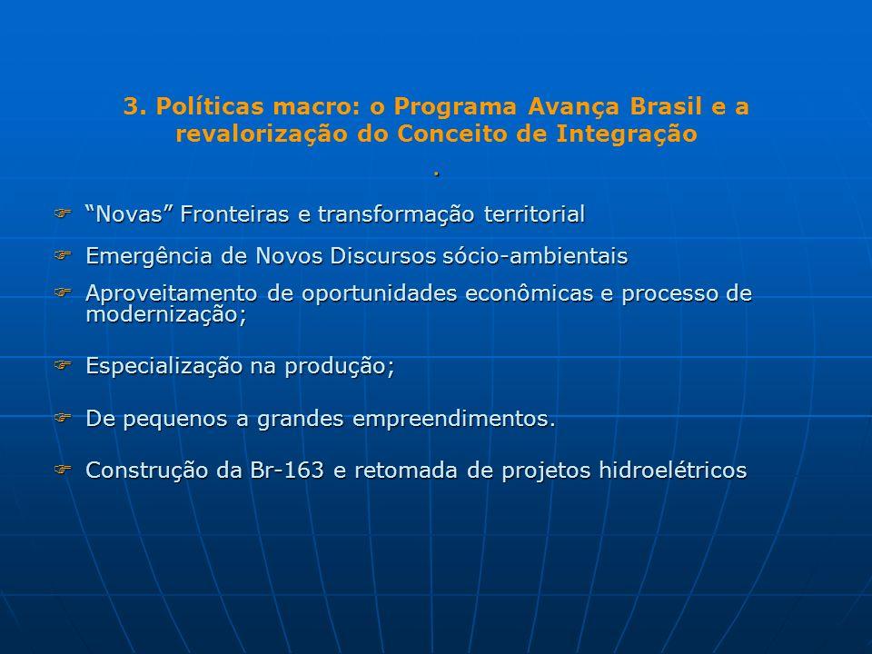 . 3. Políticas macro: o Programa Avança Brasil e a revalorização do Conceito de Integração. Novas Fronteiras e transformação territorial Novas Frontei