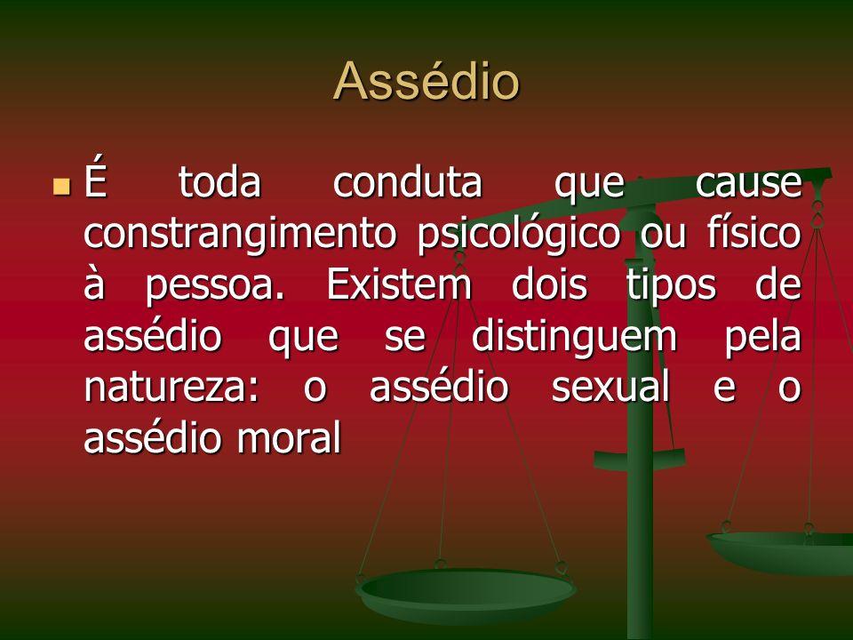 Assédio É toda conduta que cause constrangimento psicológico ou físico à pessoa. Existem dois tipos de assédio que se distinguem pela natureza: o assé
