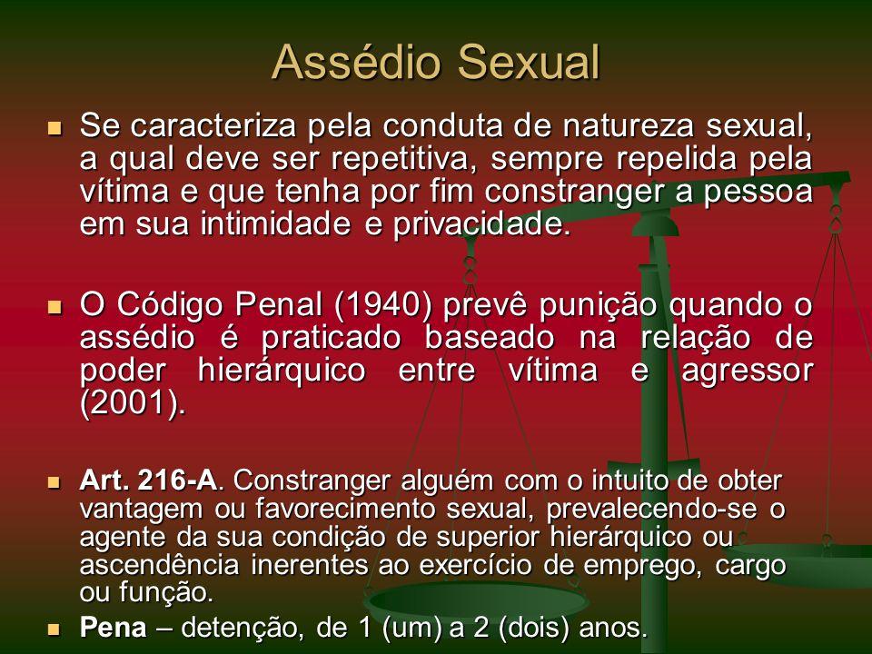 Assédio Sexual Se caracteriza pela conduta de natureza sexual, a qual deve ser repetitiva, sempre repelida pela vítima e que tenha por fim constranger
