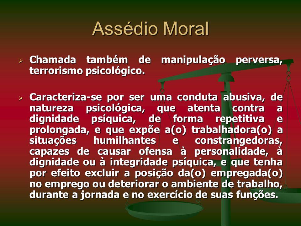 Assédio Moral Chamada também de manipulação perversa, terrorismo psicológico. Chamada também de manipulação perversa, terrorismo psicológico. Caracter