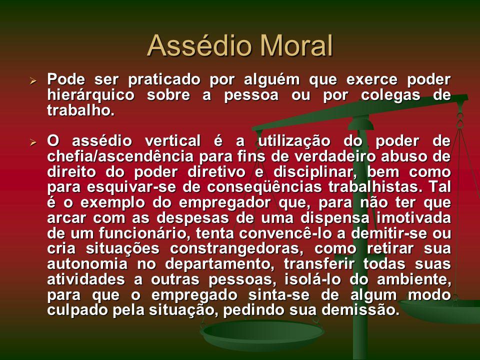Assédio Moral Pode ser praticado por alguém que exerce poder hierárquico sobre a pessoa ou por colegas de trabalho. Pode ser praticado por alguém que